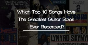 Which Top 10 Songs Have The Greatest Guitar Solos Ever Recorded?