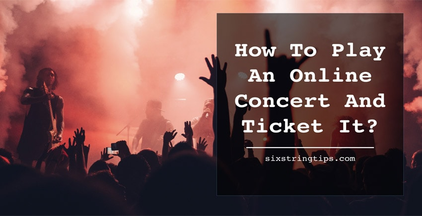 How To Play An Online Concert And Ticket It?