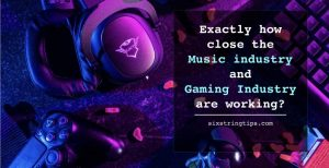 Exactly how close the Music industry and Gaming Industry are working