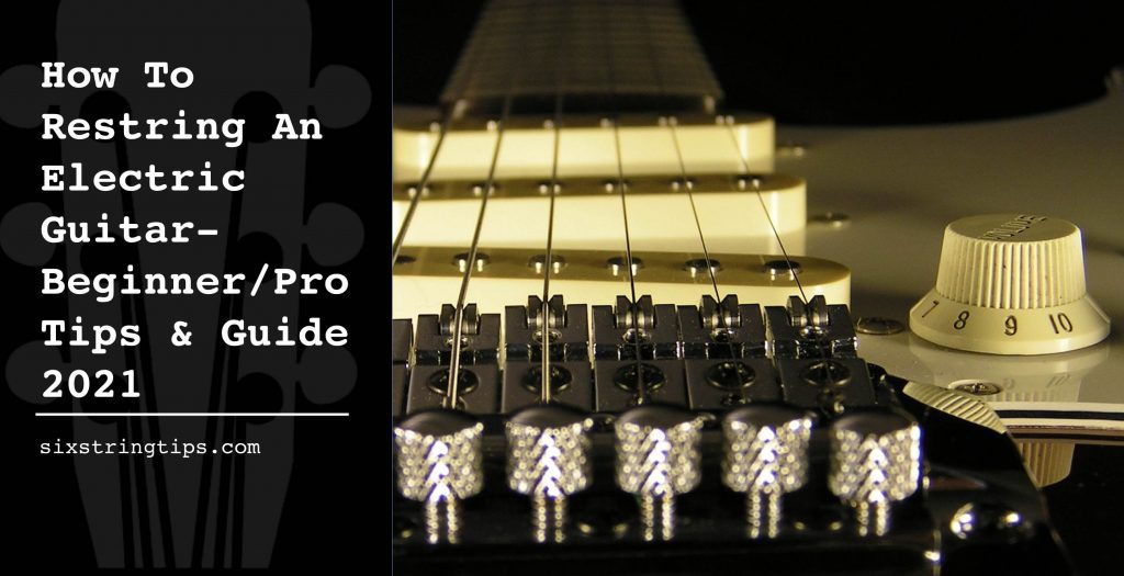 How To Restring An Electric Guitar- Beginner_Pro Tips & Guide