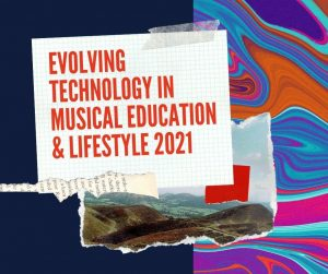 Evolving Technology In Musical Education & Lifestyle 2021